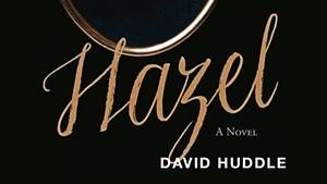 Quick Lit: 'Hazel,' a Novel by David Huddle