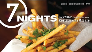 7 Nights: The 'Seven Days' Guide to Vermont Restaurants and Bars (2012-13)