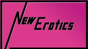 New Erotics, New Erotics