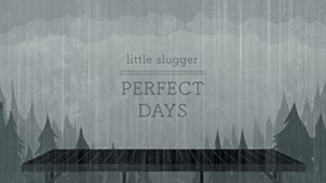 Little Slugger, Perfect Days