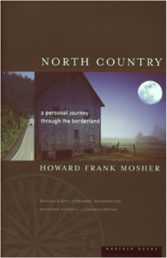 North Country: A Personal Journey Through the Borderlands, Howard Frank Mosher, Houghton Mifflin, 259 pages. $23.