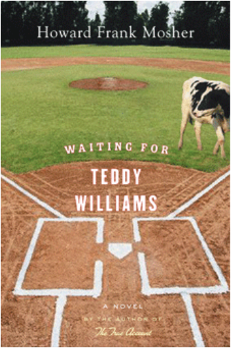 Waiting for Teddy Williams, by Howard Frank Mosher. Houghton Mifflin, 288 pages. $24.