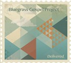 Bluegrass Gospel Project, 'Delivered.'