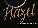 Quick Lit: 'Hazel,' a Novel by David Huddle