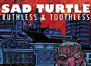 Sad Turtle, <i>Ruthless & Toothless</i>