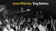 Quick Lit: 'Lowest White Boy' by Greg Bottoms