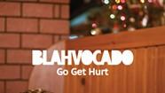 Blahvocado, <i>Go Get Hurt</i>