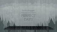 Little Slugger, <i>Perfect Days</i>