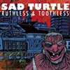 Sad Turtle, <i>Ruthless & Toothless</i>