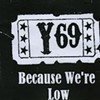 Y69, Because We're Low