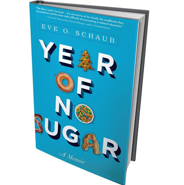 Year of No Sugar: A Memoir by Eve O. Schaub, Sourcebooks, 320 pages. $14.99 paperback.