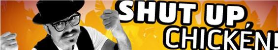 header_shutupchicken.jpg
