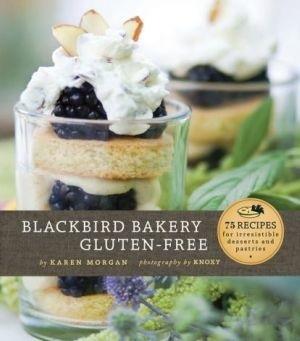 Blackbird Bakery Gluten-Free by Karen Morgan (Chronicle Books $24.95)