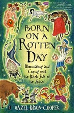 ROXANNA  BIKADOROFF - Cosmo's Bedside Astrologer, Hazel - Dixon-Cooper, tells it like it is in her new - book, Born on a Rotten Day.