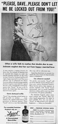 It's an awful ad. But how much more awful is the thought of rinsing your vagina with Lysol? Yeesh. - LYSOL ADVERTISEMENT. COURTESY OF RETRONAUT: HTTP://WWW.RETRONAUT.CO/