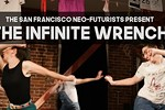 The San Francisco Neo-Futurists Present: The Infinite Wrench
