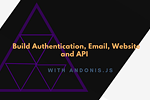 Build Authentication, Email, Website and API with Adonis.js