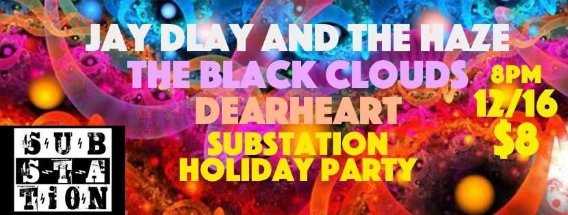 Substation Holiday Party Jay Dlay The Black Clouds