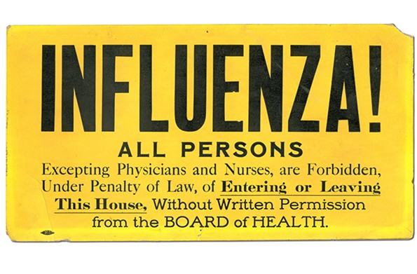 During the 1918 influenza pandemic, the Virginia Board of Health posted this sign on some locations where infected individuals were known to be present.  Social distancing measures were central to the efforts of state and city health officers to control the spread of an unusually virulent and deadly flu strain. - COURTESY OF THE VIRGINIA MUSEUM OF HISTORY AND CULTURE