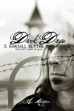D. Randall Blythe, the 44-year-old lead singer for metal band, Lamb of God, lives in Richmond with his wife, Cindy, and their cat, Salad. Blythe makes his living as a musician, writer, photographer and actor. This week he publishes his first book.