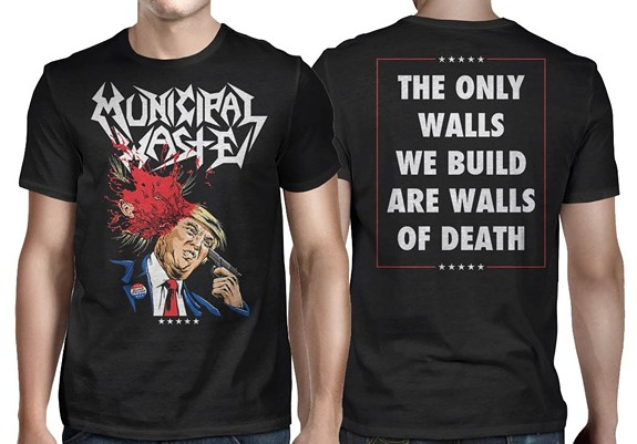 Local thrash band Municipal Waste is getting in on the Donald craze with a hot new t-shirt.