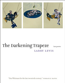 "The new collection of poetry, ""Darkening Trapeze: Last Poems"" (Graywolf Press) marks a posthumous return by acclaimed poet and former VCU teacher Larry Levis."