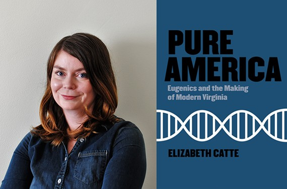 "Author Elizabeth Catte presents a virtual talk ""Pure America: Eugenics and the Making of Modern Virginia,"" at the Library of Virginia on Thursday, Feb. 25, at 6 p.m."
