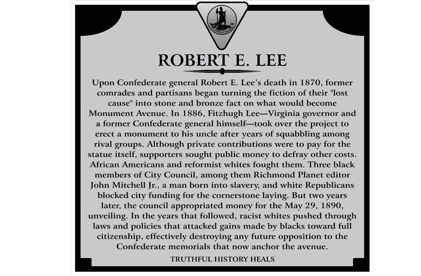 A group called Truthful History Heals has created a mockup of a historical marker for the Robert E. Lee statue. It has one for each Confederate monument, as well as a general one for the avenue, as an example of how context could be added. - TRUTHFUL HISTORY HEALS