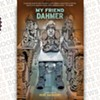 <i> My Friend Dahmer</i>