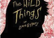 <i>The Wild Things</i>, Dave Eggers (McSweeney's)
