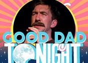 Mark Little's Good Dad Tonight Returns Tomorrow