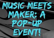 Music meets Maker: A pop-up event