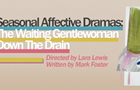 Seasonal Affective Dramas: Down The Drain and The Waiting Gentlewoman