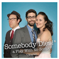 <i>Somebody Dies! (Maybe): a Play With No Script</i>