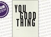 <i>You Good Thing</i>