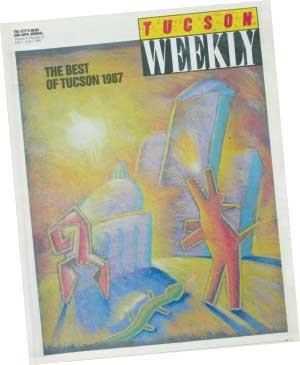 Putting modesty aside, we'll proclaim the Tucson Weekly's first Best of Tucson issue a flaming success. -- July 1, 1987 - CHRIS GALL