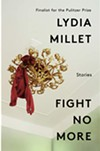 Lydia Millet: Fight No More: Stories. - COURTESY