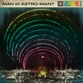 Man or Astro-Man? - COURTESY