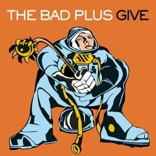 The Bad Plus Give