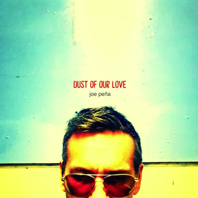 Dust of Our Love - Joe Peña